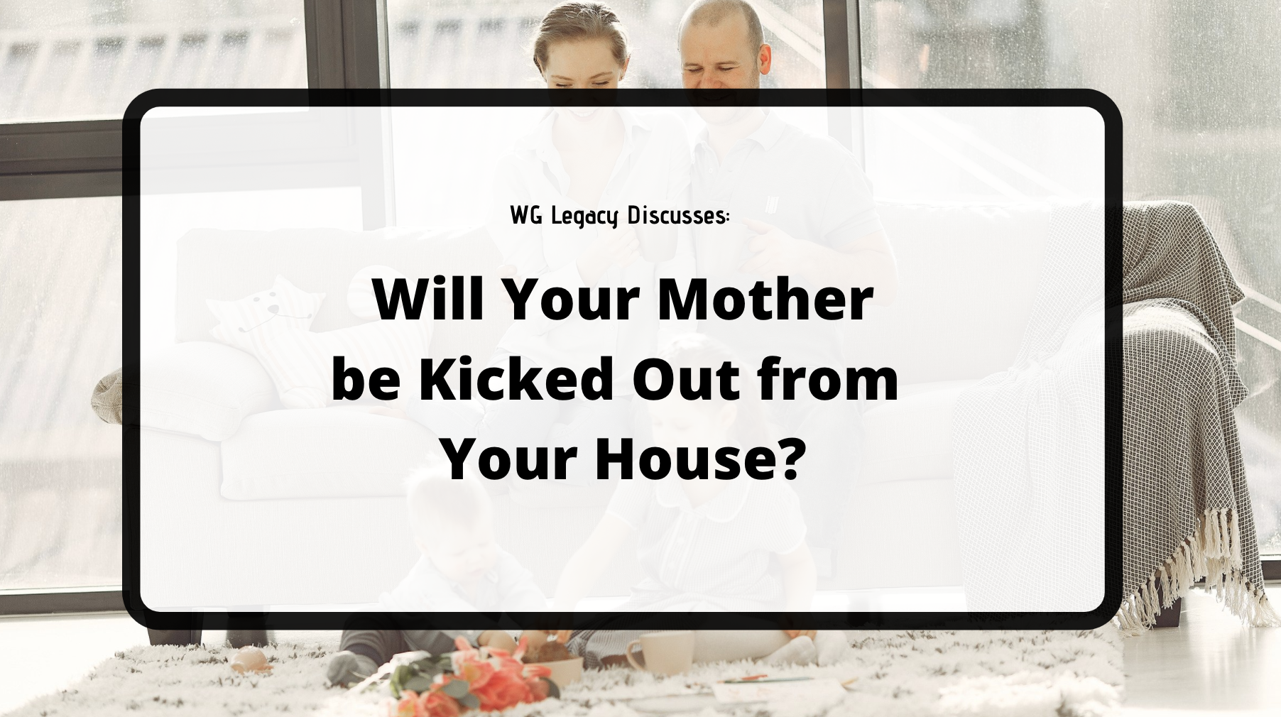 Will Your Mother be Kicked Out from Your House?