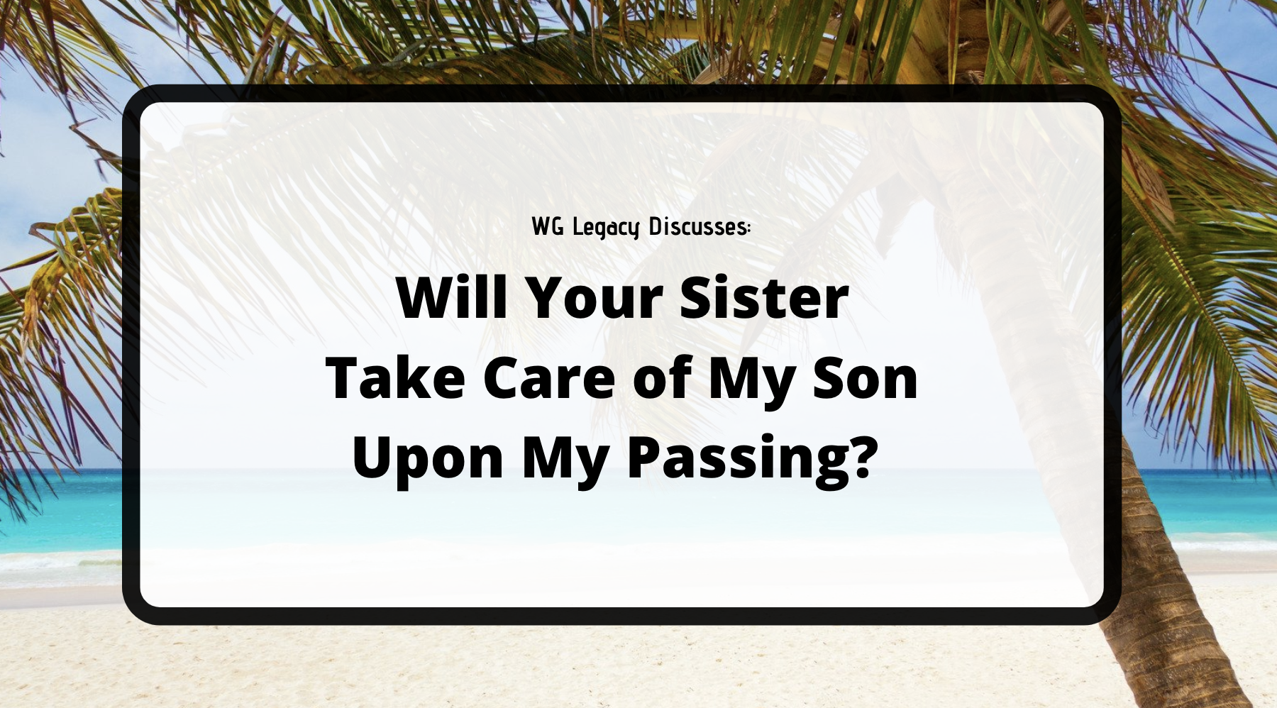 Will My Sister Take Care of My Son Upon My Passing?