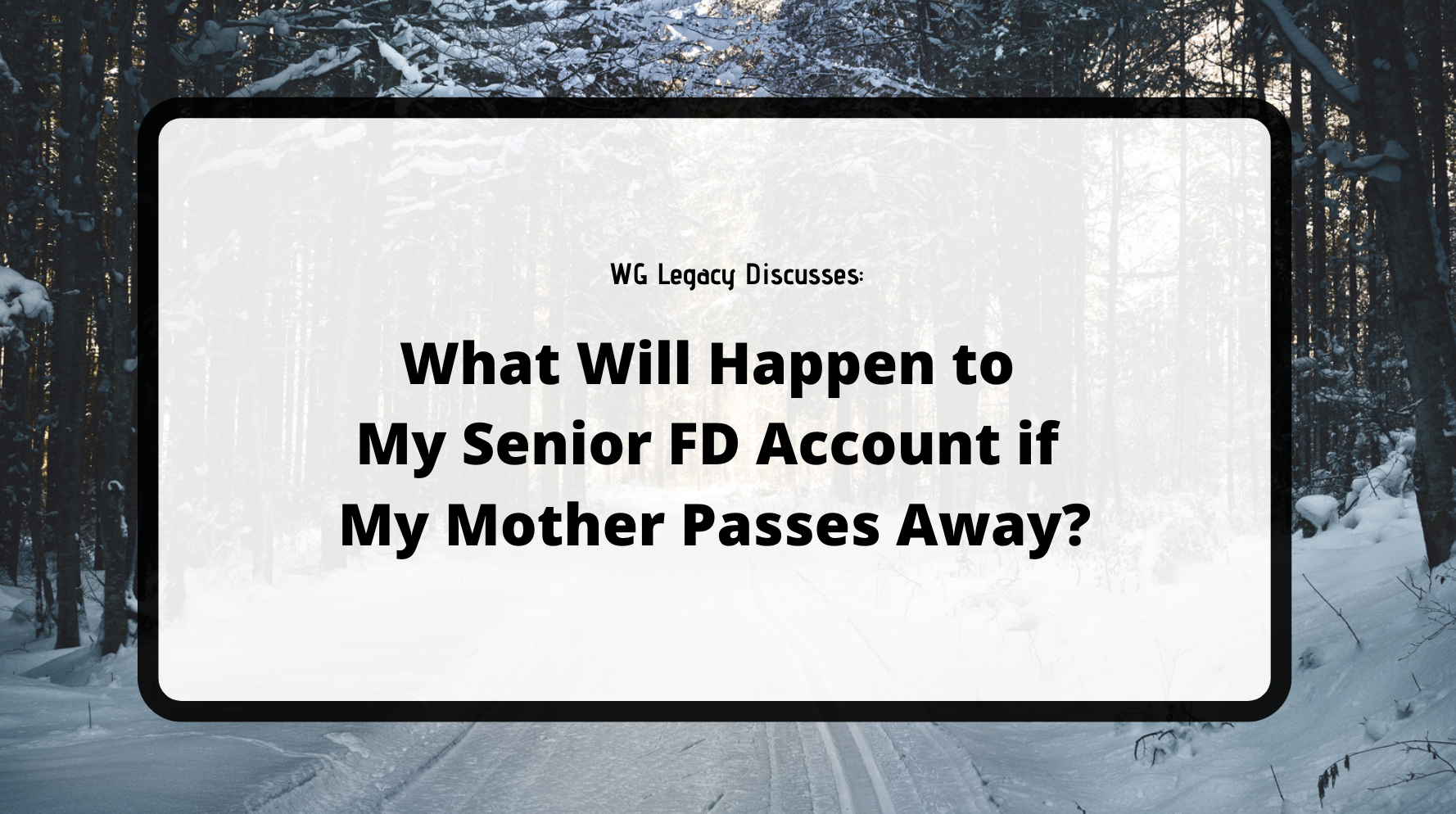 What Will Happen to My Senior FD Account if My Mother Passes Away?