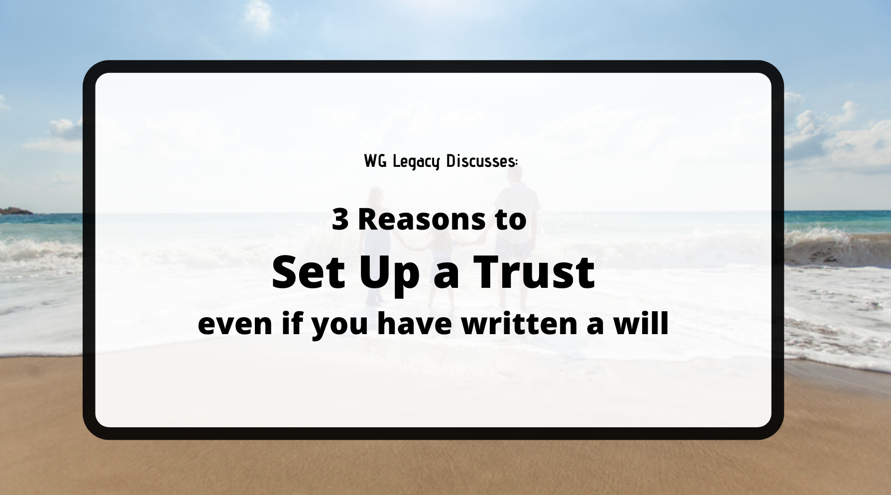 3 Reasons to Set Up a Trust Even if You Have a Will Written