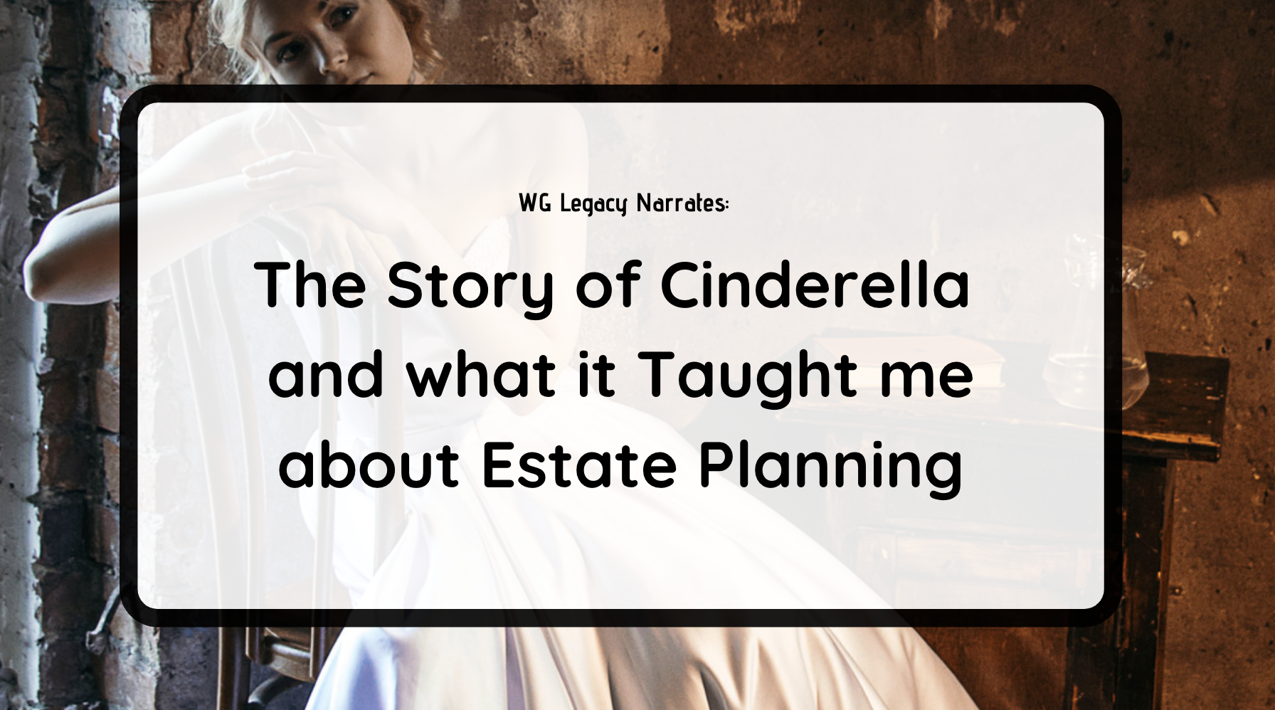 The Story of Cinderella and What it Taught Me about Estate Planning