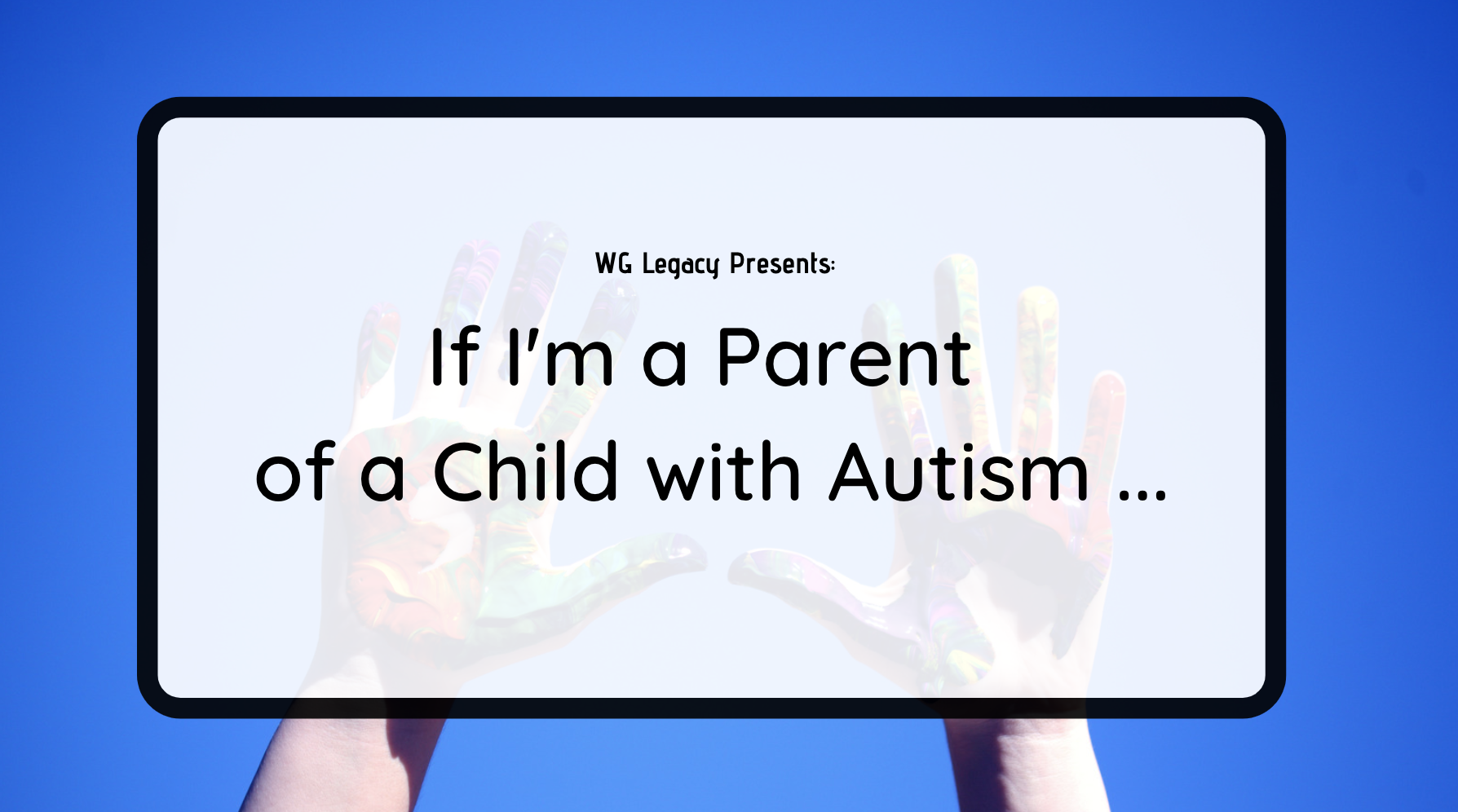 If I'm a Parent of a Child with Autism