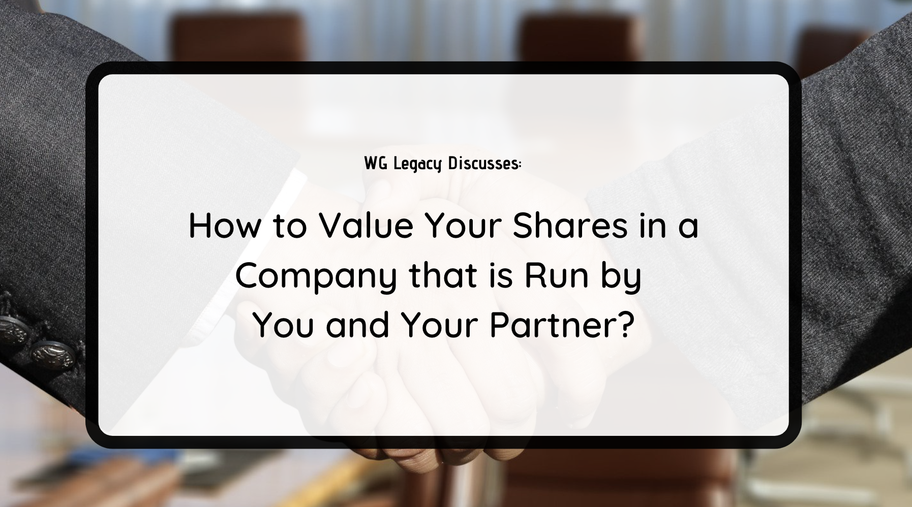 How to Value Your Shares in a Company that is Run by You and Your Partner?