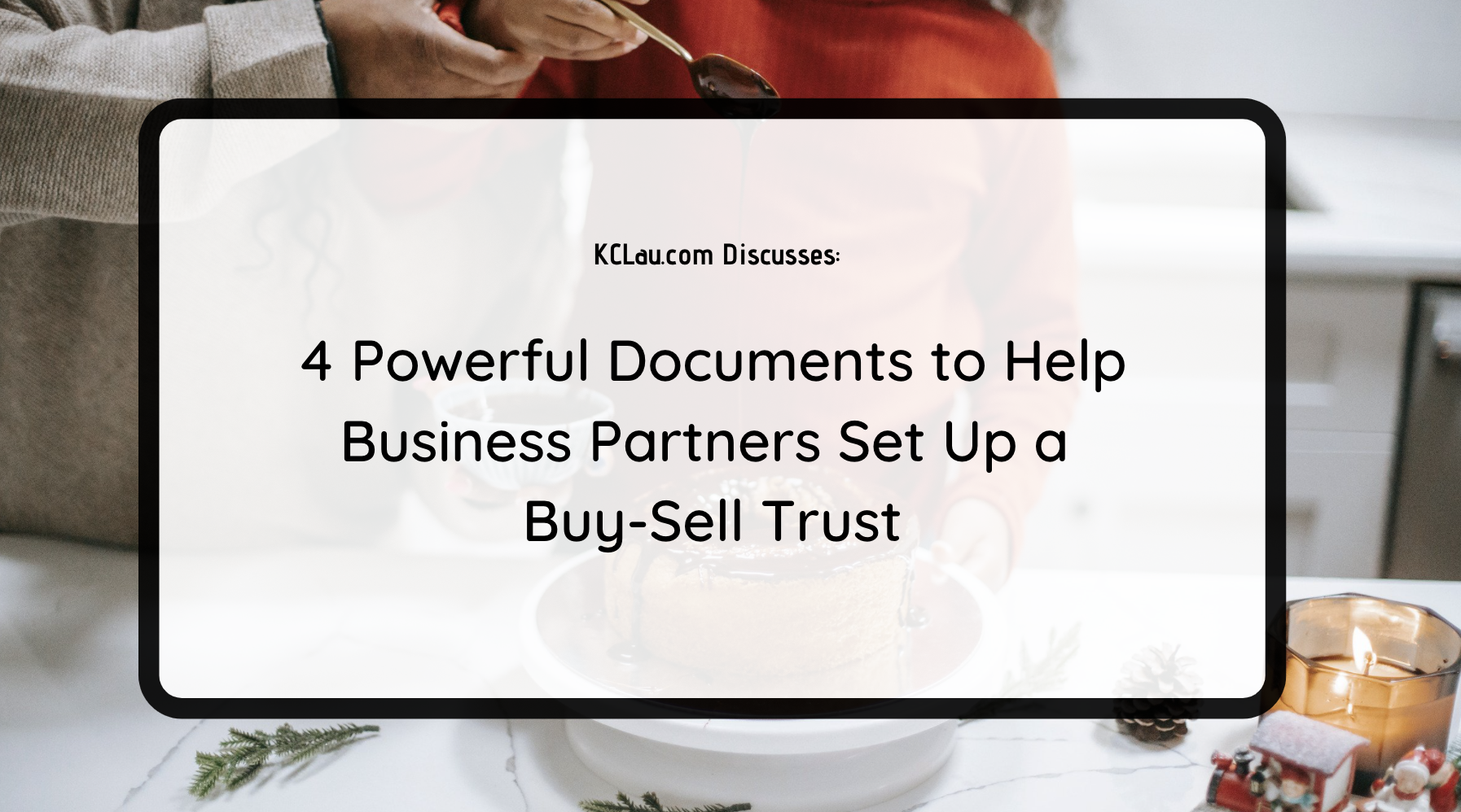 4 Powerful Documents to Help Business Partners Set Up a Buy-Sell Trust