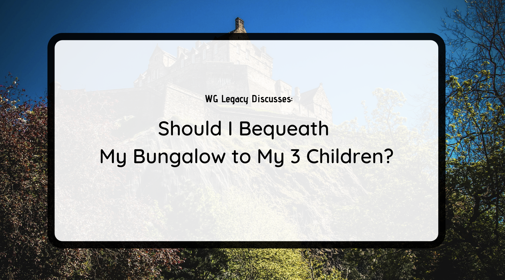 Should I Bequeath My Bungalow to My 3 Children?
