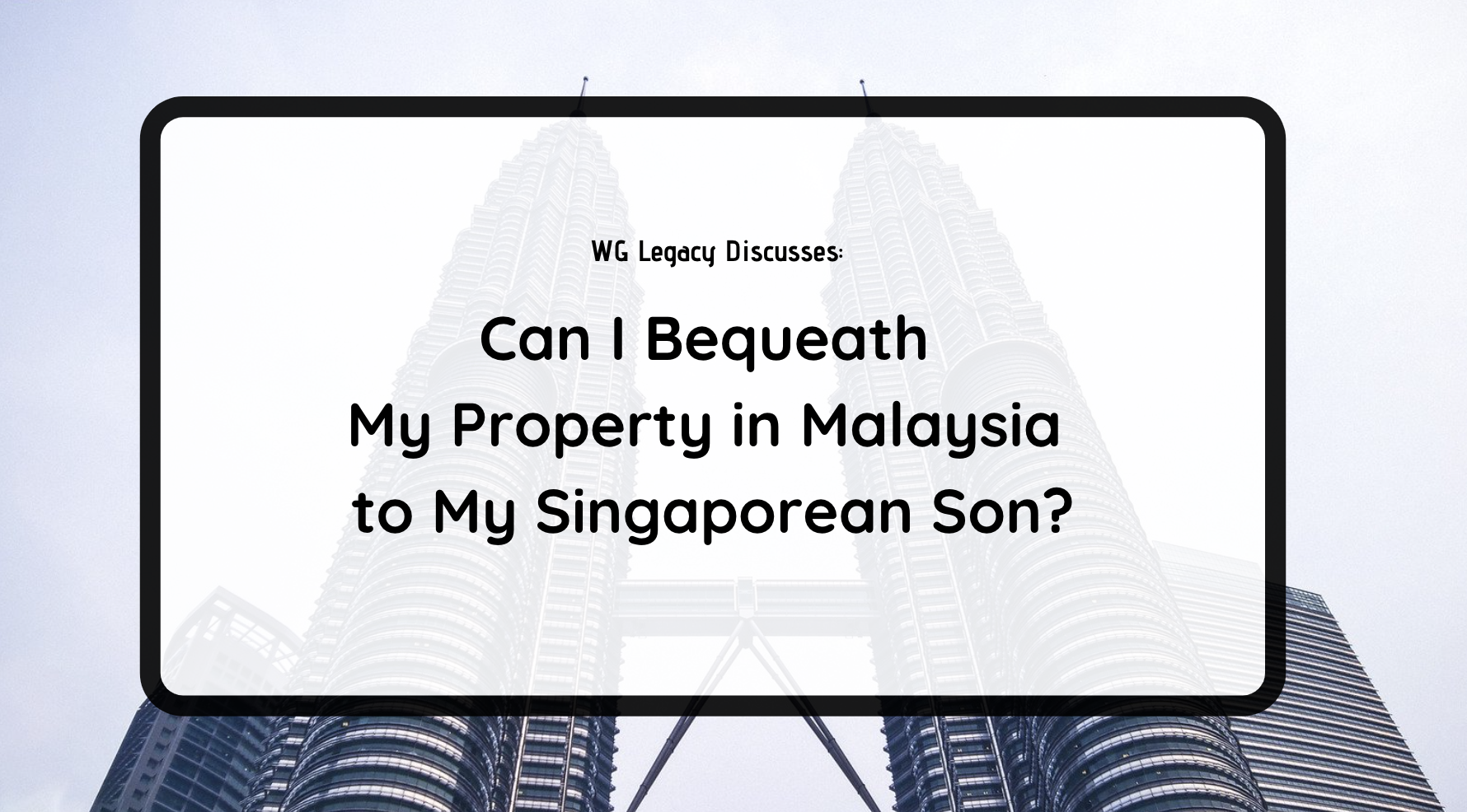 Can I Bequeath My Property in Malaysia to My Singaporean Son?