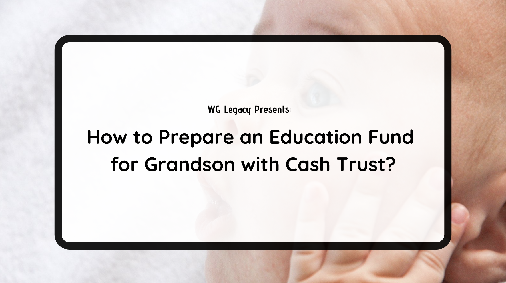 How to Prepare an Education Fund for Grandson with Cash Trust?