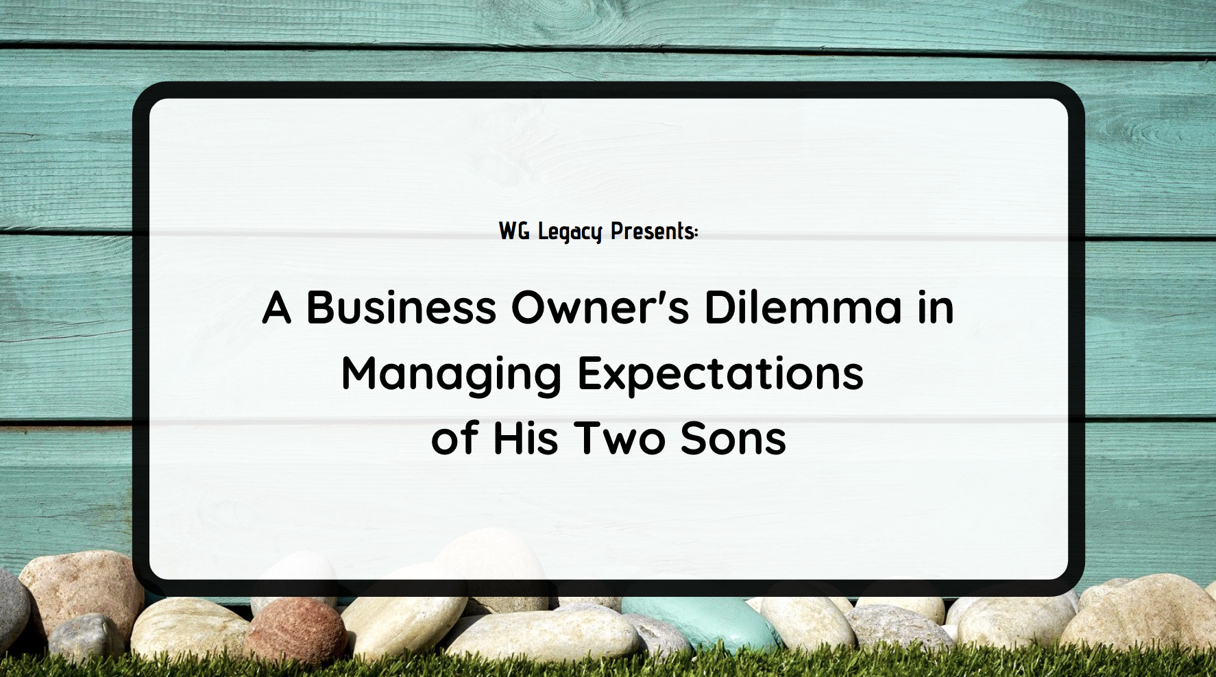 A Business Owner's Dilemma in Managing Expectations of His Two Sons