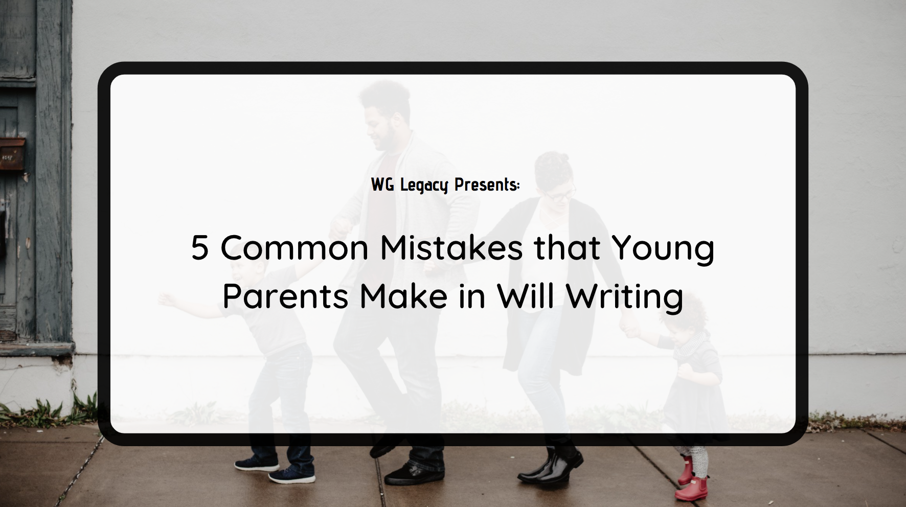 5 Common Mistakes that Young Parents Make in Will Writing