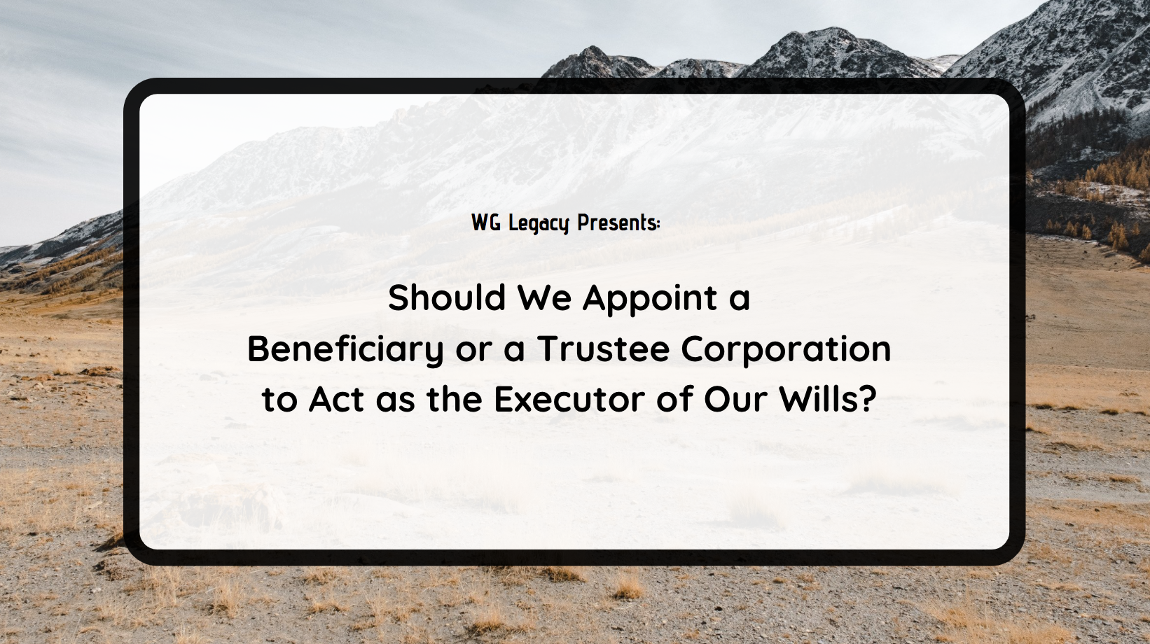 Should We Appoint a Beneficiary or a Trustee Corporation to  Act as the Executor of Our Wills?