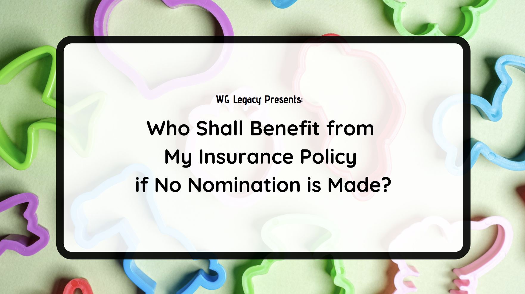 Who Shall Benefit from My Insurance Policy if No Nomination is Made?